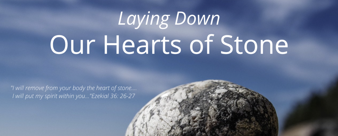 """Lenten Sermon Series: """"Laying Down our Hearts of Stone"""""""